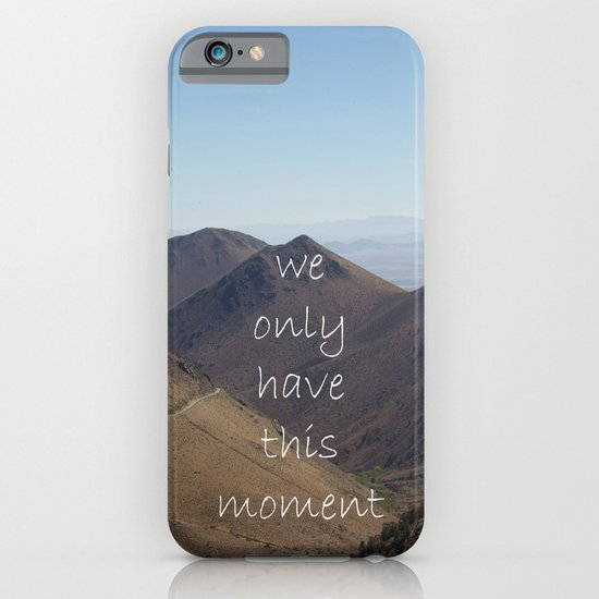 We Only Have This Moment iPhone & iPod Case