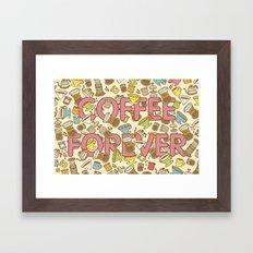Coffee Forever Framed Art Print