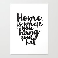 Home Is Where You Hang Y… Canvas Print