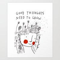 Good thoughts need to grow Art Print
