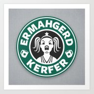 Ermahgerd, Kerfer! Art Print
