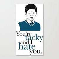 You're Tacky and I Hate You Canvas Print