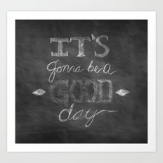 It's gonna be a good day Art Print