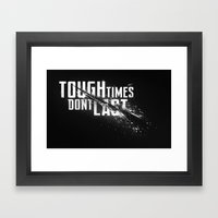 Tough Times Don't Last Framed Art Print