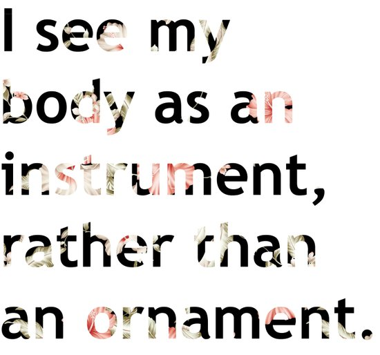 I see my body as an instrument, rather than an ornament.  Art Print