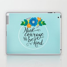 Have Courage and Be Kind Laptop & iPad Skin
