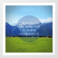 YOUR FEET WILL BRING YOU TO WHERE YOUR HEART IS Art Print