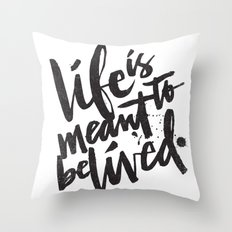 LIFE IS MEANT TO BE LIVED Throw Pillow