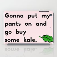 Gonna put my pants on and go buy some kale iPad Case
