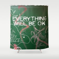 Everything Will Be Okay Shower Curtain