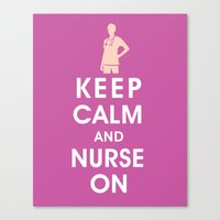 Keep Calm and Nurse On (For the love of nursing) Canvas Print