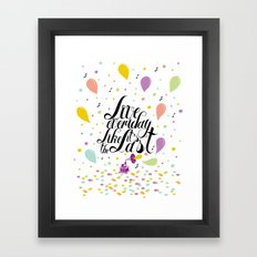 Live everyday like it's the last Framed Art Print