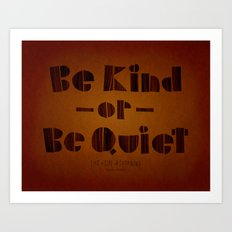 be kind or be quiet Art Print