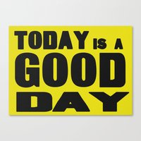 TODAY IS A GOOD DAY Canvas Print