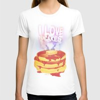 I Love Pancakes Womens Fitted Tee White SMALL