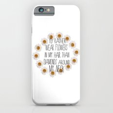 I'd rather wear flowers in my hair Slim Case iPhone 6s