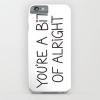 You're A Bit Of Alright iPhone 6 Slim Case
