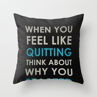 When you feel like quitting - Motivational print Throw Pillow
