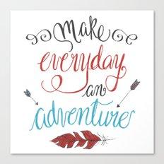 Make Everyday an Adventure Canvas Print