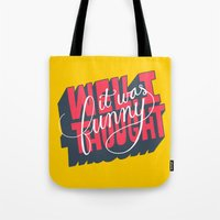 Well, I thought it was funny. Tote Bag
