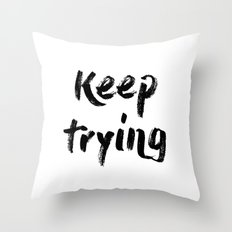 Keep trying Throw Pillow