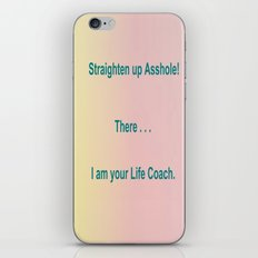 Straighten up Asshole! There . . . I am your Life Coach. iPhone & iPod Skin