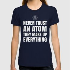 NEVER TRUST AN ATOM THEY MAKE UP EVERYTHING (Black & White) Womens Fitted Tee Navy SMALL