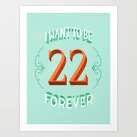 I Want To Be 22 Forever Art Print