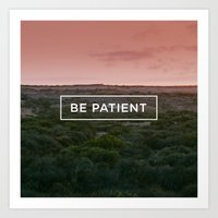 Be Patient Art Print