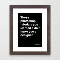 those photoshop tutorials you learned didn't make you a designer. Framed Art Print
