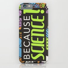 Because Science! iPhone 6 Slim Case