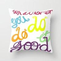 WHATEVER  YOU DO DO IT G… Throw Pillow