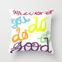 WHATEVER  YOU DO DO IT GOOD Throw Pillow