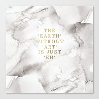 The earth without art is just 'eh' Canvas Print