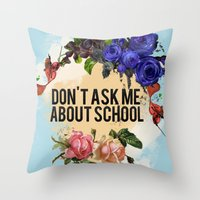 Don't Ask Me About Schoo… Throw Pillow