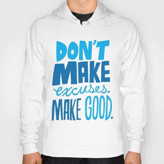 Don't Make Excuses. Make Good. Hoody