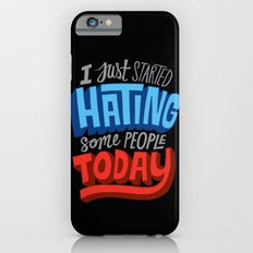 I Just Started Hating Some People Today iPhone 6 Slim Case