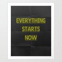 EVERYTHING STARTS NOW Art Print