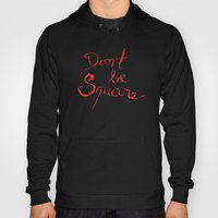 Don't be square Hoody