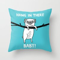 Hang In There, (Pug) Bab… Throw Pillow