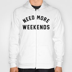 NEED MORE WEEKENDS Hoody