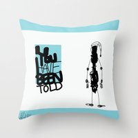 You've Been Told Throw Pillow