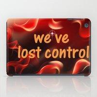 we have lost control iPad Case