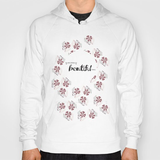 You are capable of Beautiful things.  Hoody