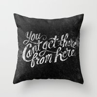 You Can't Get There From Here Throw Pillow