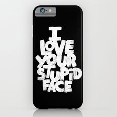 I LOVE YOUR STUPID FACE iPhone 6 Slim Case