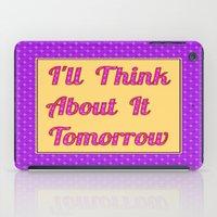 I'll Think About It Tomorrow iPad Case
