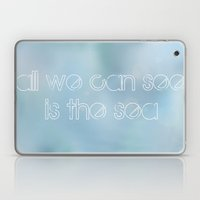 all we can see is the sea Laptop & iPad Skin