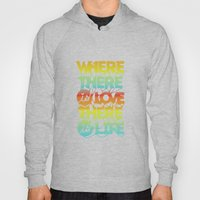 Where There Is Love, There Is Life Hoody