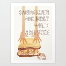 Sandwiches Are Best When Squished Art Print
